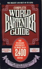 Complete World Bartender Guide The Standard Reference to More than 2400 Drinks