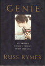 Genie: An Abused Child's Flight from Silence