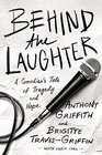 Behind the Laughter: A Comedian?s Tale of Tragedy and Hope