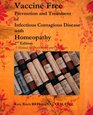 Vaccine Free: Prevention and Treatment of Infectioius Contagious Disease with Homeopathy