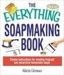 The Everything Soapmaking Book: Simple Instructions for Creating Fragrant and Decorative Homemade Soaps (Everything Series)