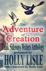 The Adventure of Creation With a Foreword by Holly Lisle