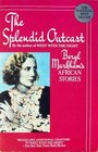 The Splendid Outcast Beryl Markham's African Stories