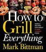 How to Grill Everything Simple Recipes for Great Flame-Cooked Food