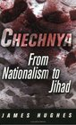 Chechnya From Nationalism to Jihad