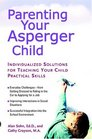 Parenting Your Asperger Child : Individualized Solutions for Teaching Your Child Practical Skills