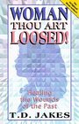 Woman, Thou Art Loosed: Healing the Wounds of the Past