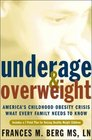 Underage and Overweight America's Childhood Obesity Epidemic--What Every Parent Needs to Know