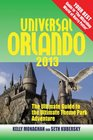 Universal Orlando 2013 The Ultimate Guide to the Ultimate Theme Park Adventure