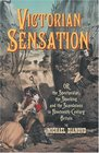 Victorian Sensation Or the Spectacular the Shocking and the Scandalous in Nineteenth-Century Britain