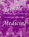 Gentle Medicine : Treating Chronic Fatigue and Fibromyalgia Successfully with Natural Medicine