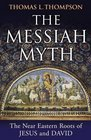 The Messiah Myth The Near Eastern Roots of Jesus and David