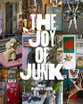 The Joy of Junk Go Right Ahead Fall In Love With The Wackiest Things Find The Worth In The  Worthless Rescue  Recycle The Curious Objects That Give Life  Happiness