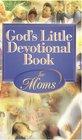 Gods Little Devotional Book For Moms (God's Little Devotional Book)