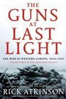 The Guns at Last Light: The War in Western Europe, 1944-1945 (Liberation Trilogy, Vol 3)