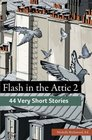 Flash in the Attic 2 44 Very Short Stories