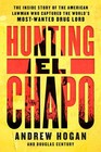 Hunting El Chapo: The Inside Story of the American Lawman Who Captured the World\'s Most-Wanted Drug Lord