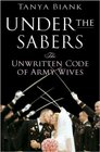 Under the Sabers  The Unwritten Code of Army Wives
