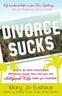 Divorce Sucks What to do When Irreconcilable Differences Lawyer Fees and Your Ex's Hollywood Wife Make You Miserable