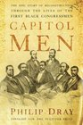 Capitol Men The Epic Story of Reconstruction Through the Lives of the First BlackCongressmen