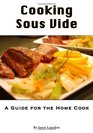 Cooking Sous Vide A Guide for the Home Cook