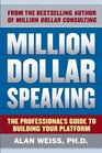Million Dollar Speaking The Professional's Guide to Building Your Platform