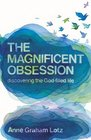 The Magnificent Obsession Discovering the God-filled Life