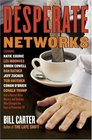Desperate Networks  Starring Katie Couric Les Moonves Simon Cowell Dan Rather Jeff Zucker Teri Hatcher Conan O'Brian Donald Trump and a Host of Other Movers and Shakers Who