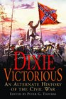 Dixie Victorious An Alternate History of the Civil War