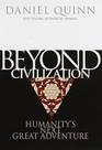 Beyond Civilization : Humanity's Next Great Adventure