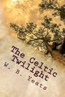 The Celtic Twilight One of the Greatest Faery Tale Collections of all Time