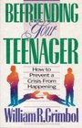Befriending Your Teenager How to Prevent a Crisis from Happening