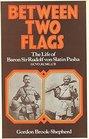 Between Two Flags The Life of Baron Sir Rudolf von Slatin Pasha