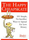 The Happy Cheapskate: 101 Simple, No-Sacrifice Ways to Spend Far Less Money