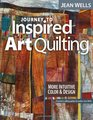 Journey to Inspired Art Quilting More Intuitive Color and Design