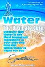 Water: The Ultimate Cure: Discover Why Water Is the Most Important Ingredient in Your Diet and Find Out Which Water Is Right for You