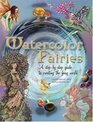 Watercolor Fairies A StepByStep Guide To Creating The Fairy World