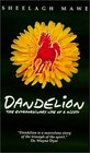 Dandelion, The Extraordinary Life of a Misfit