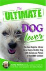 The Ultimate Dog Lover The Best Experts' Advice for a Happy Healthy Dog with Stories and Photos of Incredible Canines
