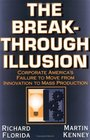 The Breakthrough Illusion Corporate America's Failure To Move From Innovation To Mass Production