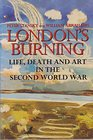 London's Burning Life Death and Art in the Second World War