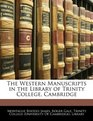 The Western Manuscripts in the Library of Trinity College Cambridge
