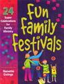 Fun Family Festivals: Each Festival Has Scripture Focus, Incorporates Family Values and Faith, Each Festival Has Suggestions for Decorations