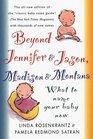 Beyond Jennifer  Jason, Madison  Montana : What To Name Your Baby Now