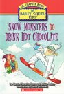 Snow Monsters Do Drink Hot Chocolate (Bailey School Kids Junior Chapter, Bk 9)