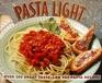 Pasta Light: Over 200 Great Taste, Low Fat Pasta Recipes