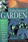 The Homebrewer's Garden  How to Easily Grow Prepare and Use Your Own Hops Malts Brewing Herbs