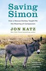 Saving Simon How a Rescue Donkey Taught Me the Meaning of Compassion