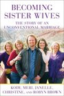 Becoming Sister Wives The Story of an Unconventional Marriage