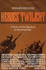 Heroes' twilight A study of the literature of the Grea t War